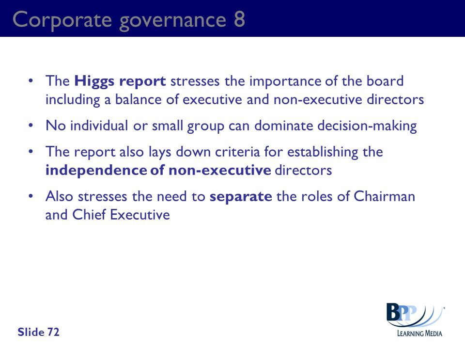 Corporate governance 8 The Higgs report stresses the importance of the board including a balance of executive and non-executive directors.
