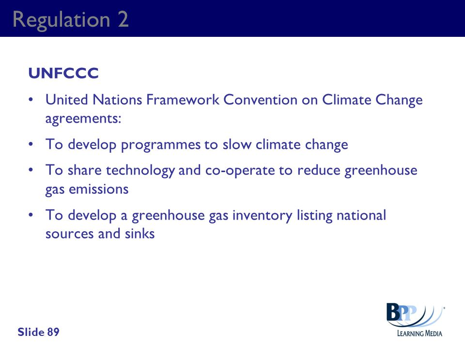Regulation 2 UNFCCC. United Nations Framework Convention on Climate Change agreements: To develop programmes to slow climate change.
