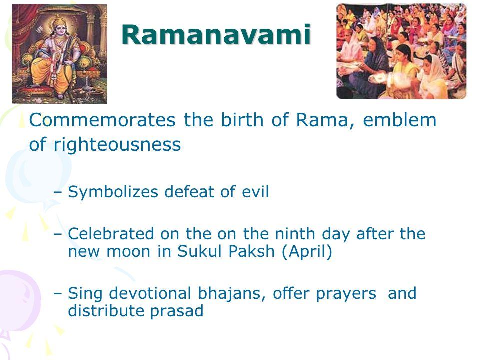Ramanavami Commemorates the birth of Rama, emblem of righteousness