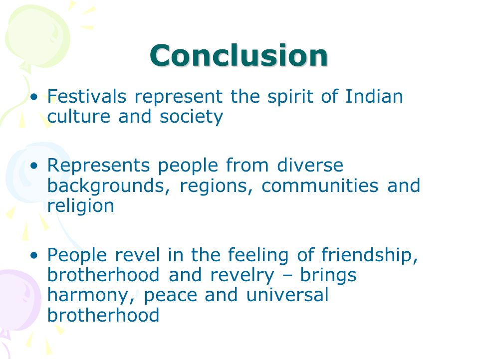 Conclusion Festivals represent the spirit of Indian culture and society.