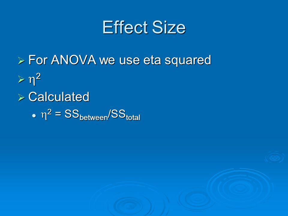 Effect Size For ANOVA we use eta squared 2 Calculated