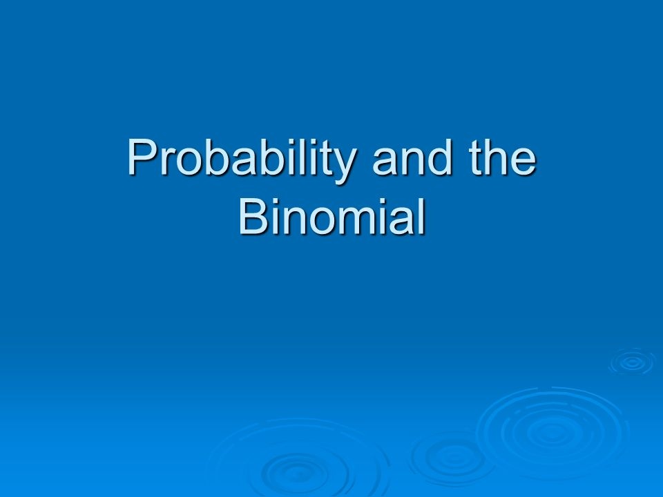 Probability and the Binomial