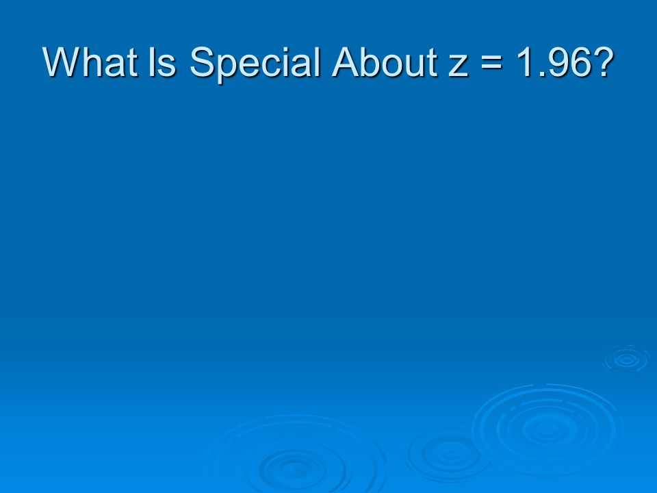 What Is Special About z = 1.96