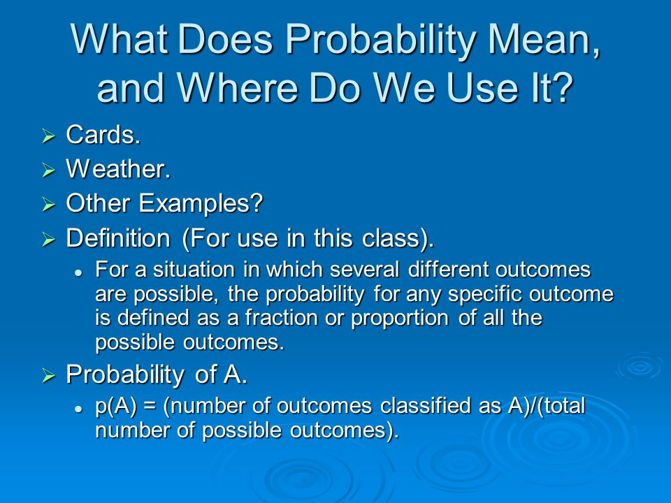 What Does Probability Mean, and Where Do We Use It