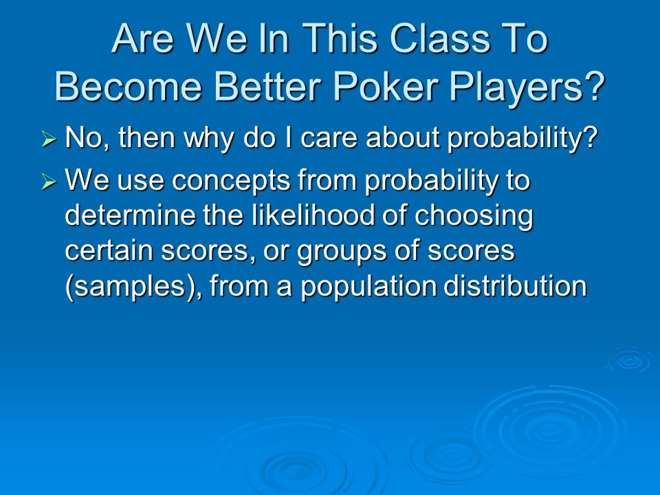 Are We In This Class To Become Better Poker Players
