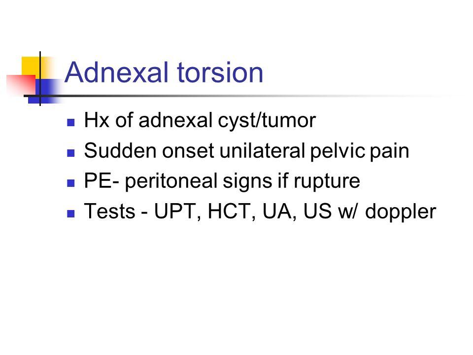 Adnexal torsion Hx of adnexal cyst/tumor