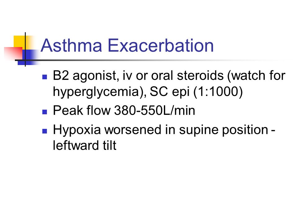 Asthma Exacerbation B2 agonist, iv or oral steroids (watch for hyperglycemia), SC epi (1:1000) Peak flow 380-550L/min.