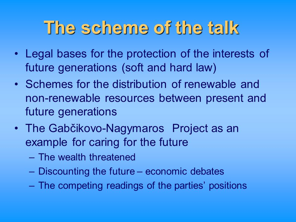 The scheme of the talk Legal bases for the protection of the interests of future generations (soft and hard law)