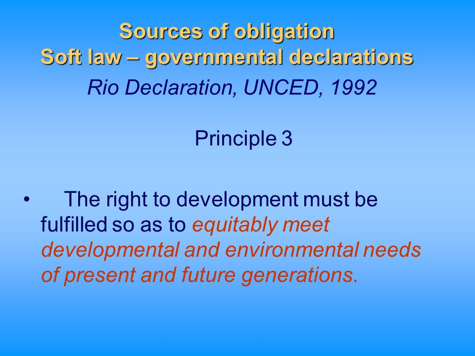 Sources of obligation Soft law – governmental declarations