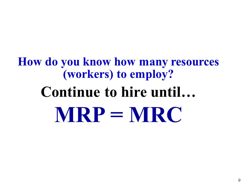 MRP = MRC Continue to hire until…