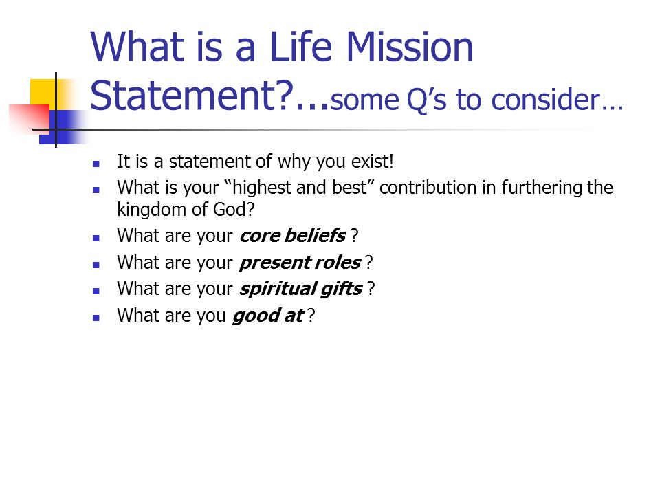 What is a Life Mission Statement ...some Q's to consider…