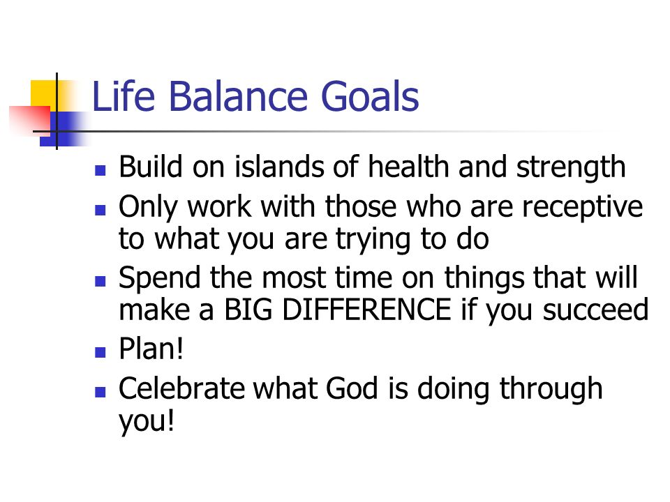 Life Balance Goals Build on islands of health and strength