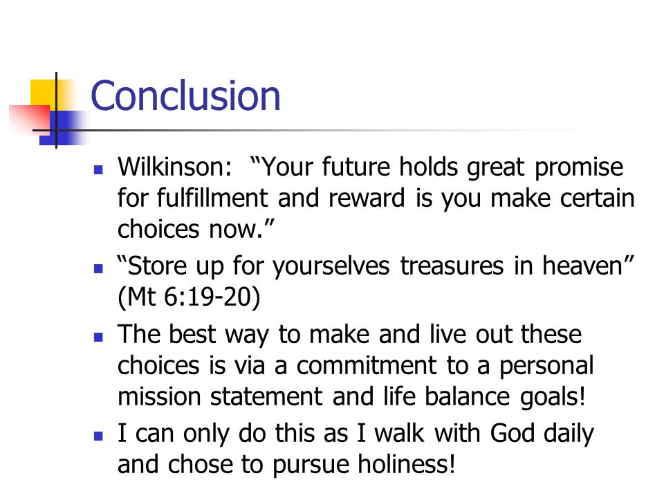 Conclusion Wilkinson: Your future holds great promise for fulfillment and reward is you make certain choices now.