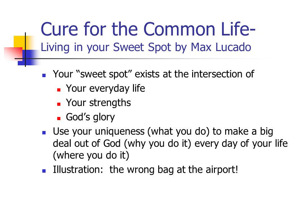 Cure for the Common Life- Living in your Sweet Spot by Max Lucado