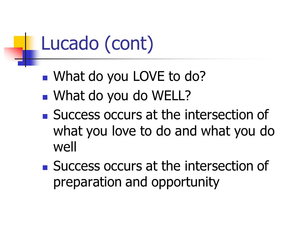 Lucado (cont) What do you LOVE to do What do you do WELL