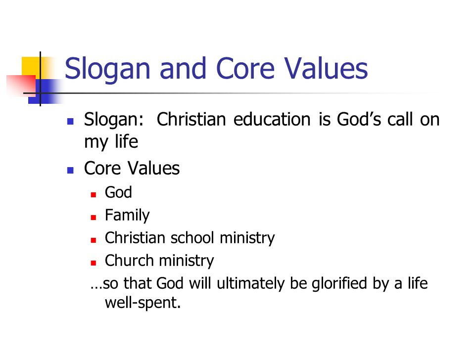 Slogan and Core Values Slogan: Christian education is God's call on my life. Core Values. God. Family.