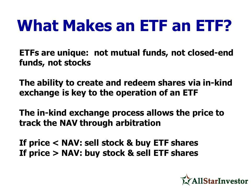 What Makes an ETF an ETF ETFs are unique: not mutual funds, not closed-end funds, not stocks.