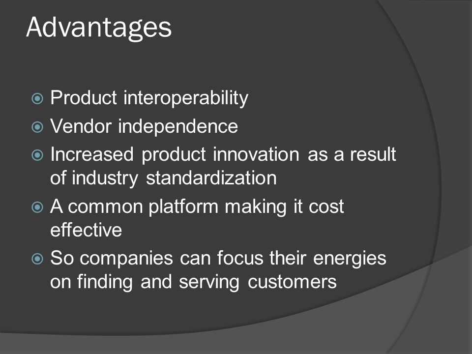 Advantages Product interoperability Vendor independence