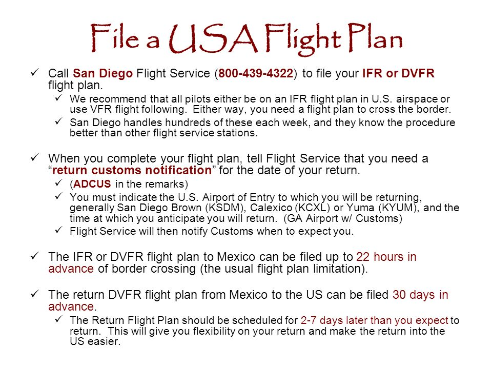 File a USA Flight Plan Call San Diego Flight Service ( ) to file your IFR or DVFR flight plan.