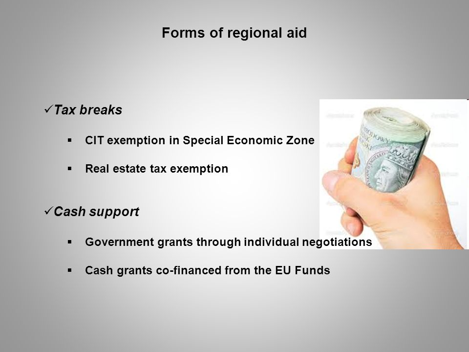 Forms of regional aid Tax breaks Cash support