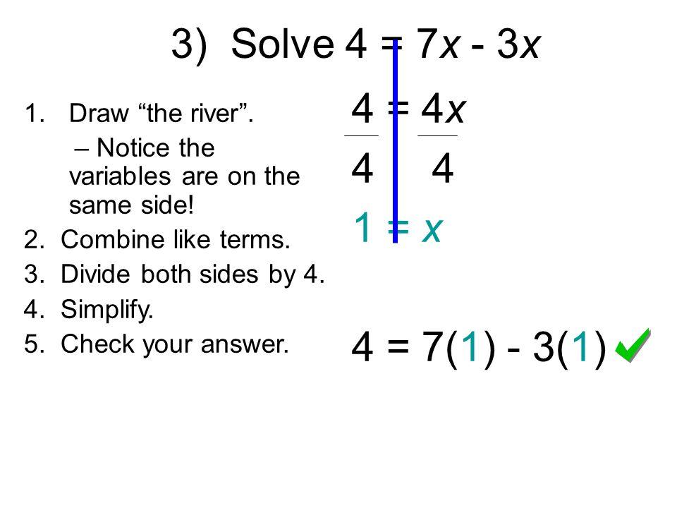 3) Solve 4 = 7x - 3x 4 = 4x 4 4 1 = x 4 = 7(1) - 3(1)