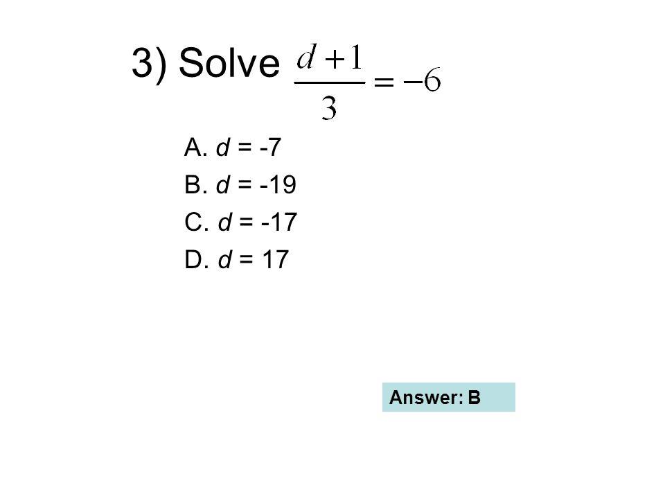3) Solve A. d = -7 B. d = -19 C. d = -17 D. d = 17 Answer: B