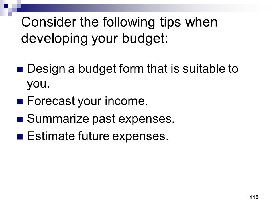 Consider the following tips when developing your budget: