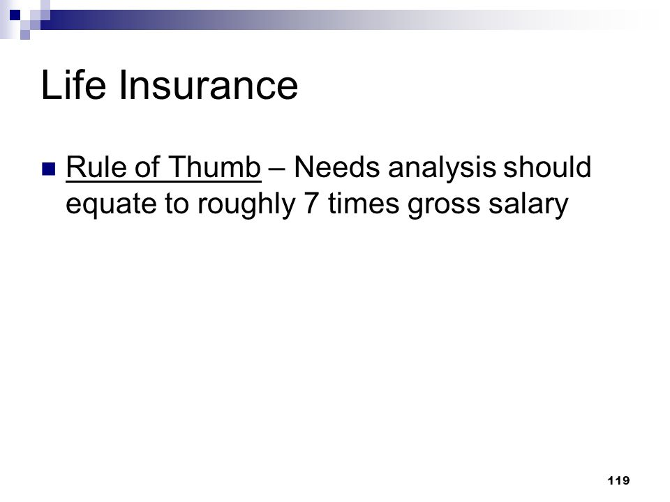 Life Insurance Rule of Thumb – Needs analysis should equate to roughly 7 times gross salary