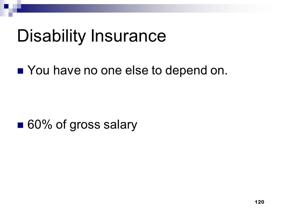 Disability Insurance You have no one else to depend on.