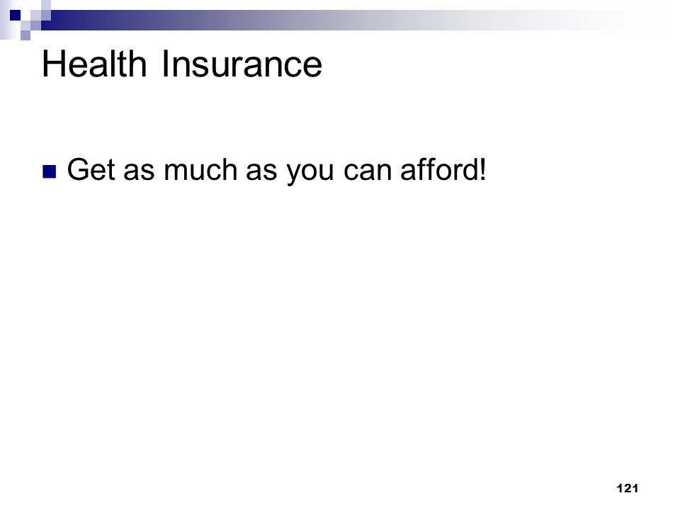 Health Insurance Get as much as you can afford!