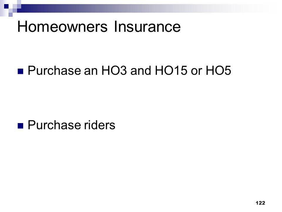 Homeowners Insurance Purchase an HO3 and HO15 or HO5 Purchase riders