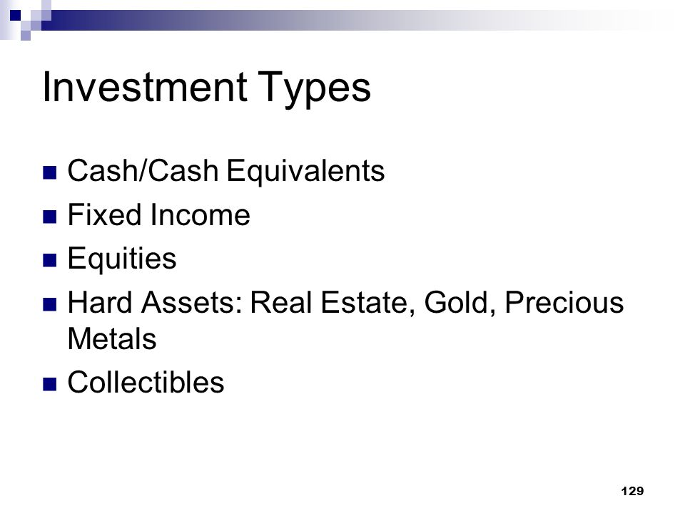 Investment Types Cash/Cash Equivalents Fixed Income Equities