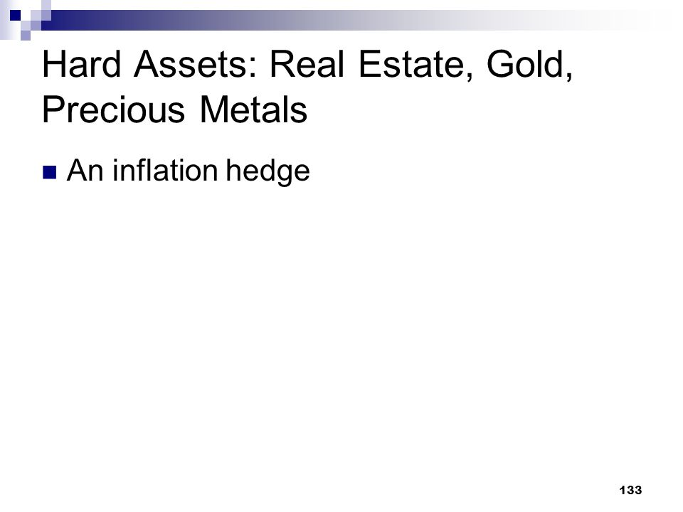 Hard Assets: Real Estate, Gold, Precious Metals