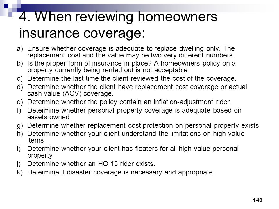 4. When reviewing homeowners insurance coverage: