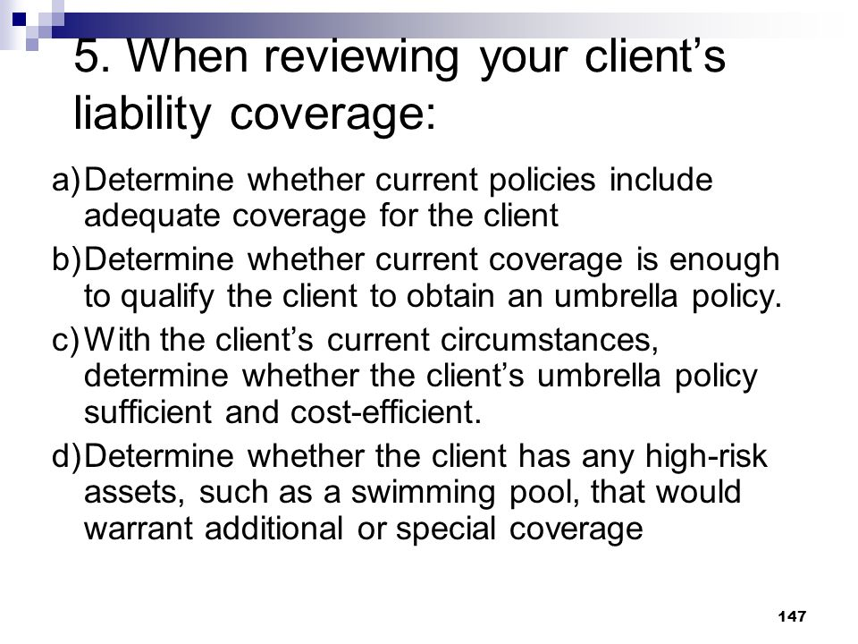 5. When reviewing your client's liability coverage: