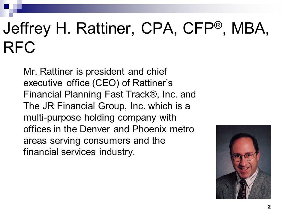 Jeffrey H. Rattiner, CPA, CFP®, MBA, RFC