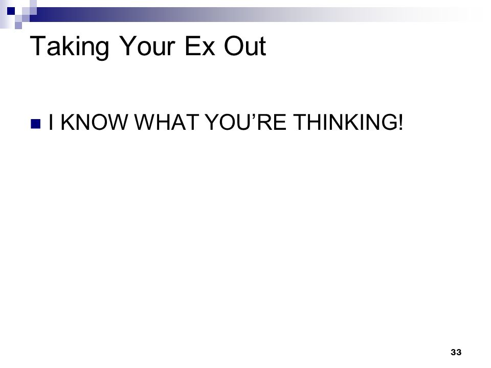 Taking Your Ex Out I KNOW WHAT YOU'RE THINKING!