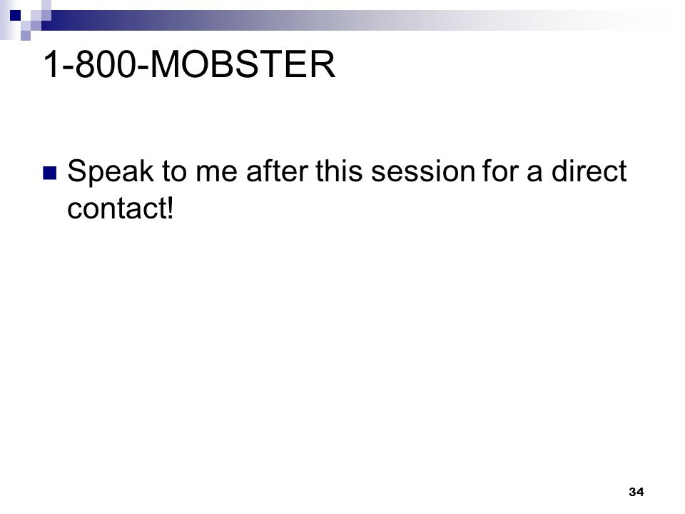 1-800-MOBSTER Speak to me after this session for a direct contact!