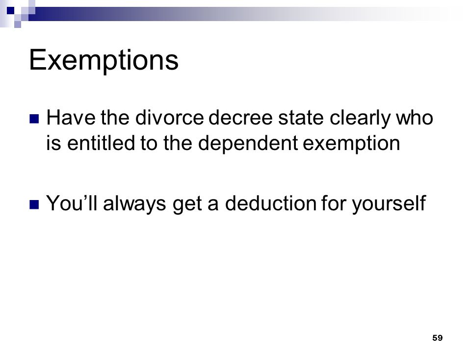 Exemptions Have the divorce decree state clearly who is entitled to the dependent exemption.