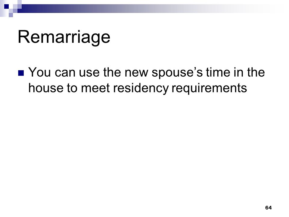 Remarriage You can use the new spouse's time in the house to meet residency requirements