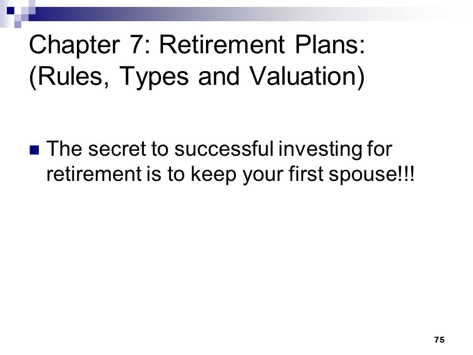 Chapter 7: Retirement Plans: (Rules, Types and Valuation)