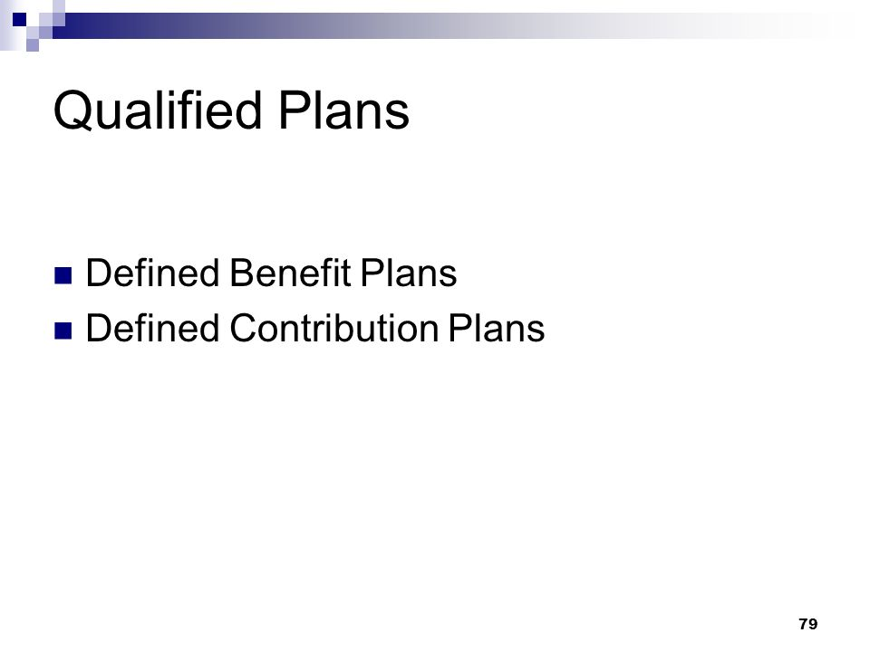 Qualified Plans Defined Benefit Plans Defined Contribution Plans