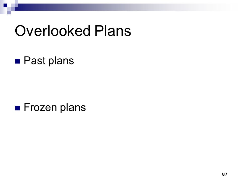 Overlooked Plans Past plans Frozen plans