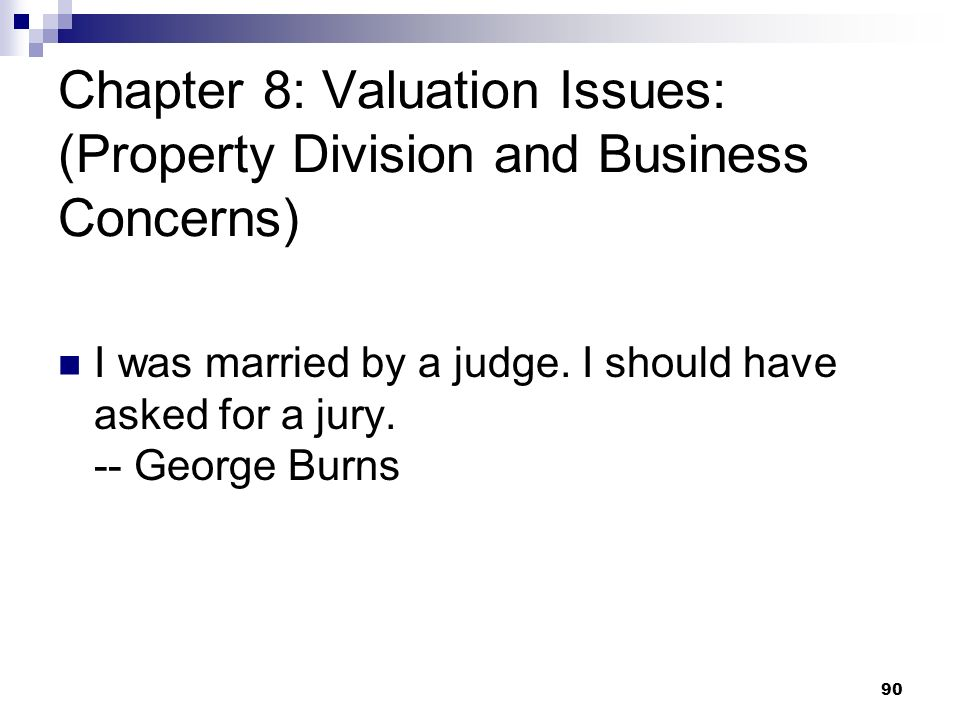 Chapter 8: Valuation Issues: (Property Division and Business Concerns)