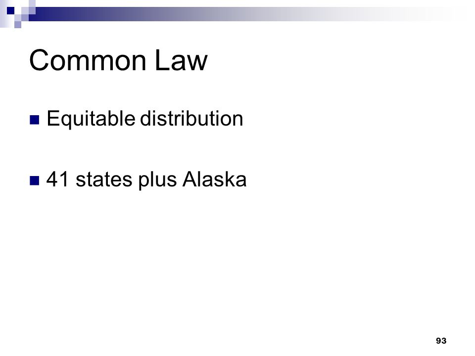 Common Law Equitable distribution 41 states plus Alaska