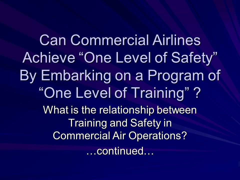 Can Commercial Airlines Achieve One Level of Safety By Embarking on a Program of One Level of Training