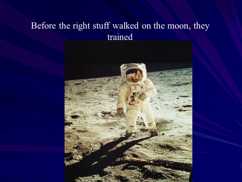 Before the right stuff walked on the moon, they trained