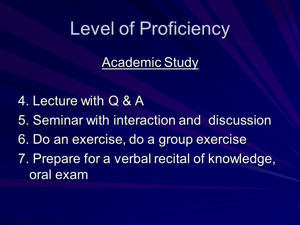 Level of Proficiency Academic Study 4. Lecture with Q & A