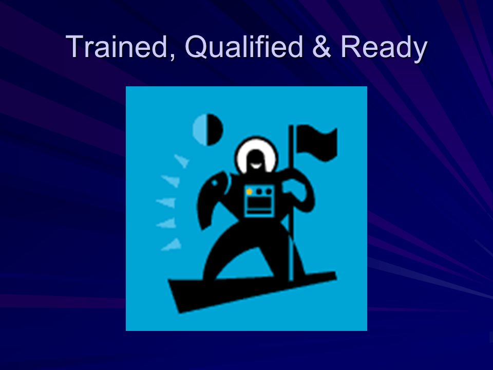 Trained, Qualified & Ready
