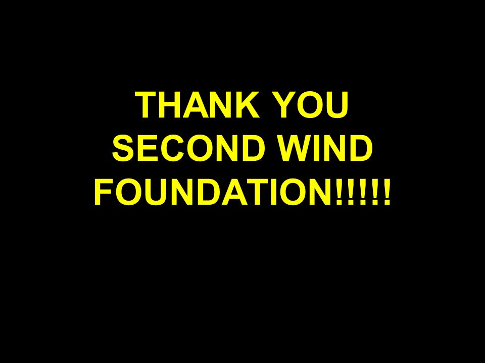THANK YOU SECOND WIND FOUNDATION!!!!!